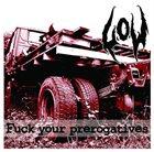 L.O.W Fuck Your Prerogatives album cover