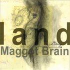 MAGGOT BRAIN Land album cover