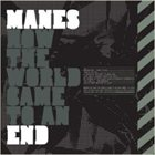 MANES How the World Came to an End album cover