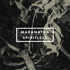 MARANATHA Spiritless album cover