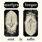 MARTYR'S TONGUE Exist To Suffer album cover