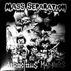 MASS SEPARATION Mass Separation / Atrocious Madness album cover