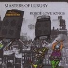 MASTERS OF LUXURY Robot Love Songs album cover