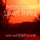 MEGATON LEVIATHAN Water Wealth Hell on Earth album cover