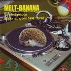 MELT-BANANA 13 Hedgehogs (MxBx Singles 1994-1999) album cover