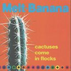 MELT-BANANA Cactuses Come In The Flocks album cover