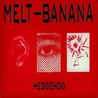 MELT-BANANA Hedgehog album cover