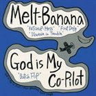 MELT-BANANA Melt Banana / God Is My Co-Pilot album cover