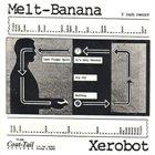 MELT-BANANA Melt-Banana / Xerobot album cover