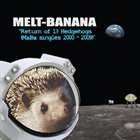 MELT-BANANA Return Of 13 Hedgehogs (MxBx Singles 2000-2009) album cover