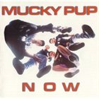 MUCKY PUP Now album cover