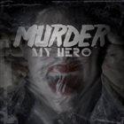 MURDER MY HERO Murder My Hero album cover