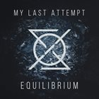 MY LAST ATTEMPT Equilibrium album cover