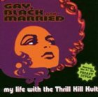 MY LIFE WITH THE THRILL KILL KULT Gay, Black and Married album cover