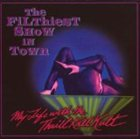 MY LIFE WITH THE THRILL KILL KULT The Filthiest Show in Town album cover
