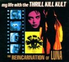 MY LIFE WITH THE THRILL KILL KULT The Reincarnation of Luna album cover