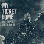 MY TICKET HOME The Opportunity To Be album cover