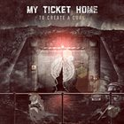 MY TICKET HOME To Create A Cure album cover
