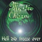 MYSTIC CHARM Hell Did Freeze Over album cover