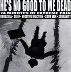 NEGATIVE REACTION He's No Good To Me Dead - 74 Minutes Of Extreme Pain album cover