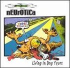 NEUROTICA Living In Dog Years album cover