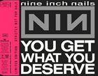 NINE INCH NAILS You Get What You Deserve album cover