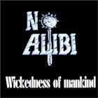NO ALIBI Wickedness Of Mankind album cover