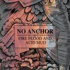 NO ANCHOR Fire, Flood And Acid Mud album cover