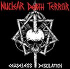 NUCLEAR DEATH TERROR Ceaseless Desolation album cover