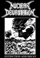 NUCLEAR DEVASTATION Extinction And Decay (Dirty Birds Session) album cover