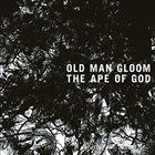 OLD MAN GLOOM The Ape of God (I) album cover