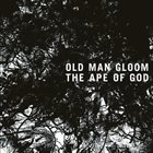 OLD MAN GLOOM The Ape Of God (II) album cover
