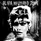 OLIVIA NEUTERED JOHN Kill All Men (Starting with the White Ones) album cover