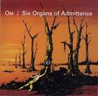 OM Om/Six Organs Of Admittance 7