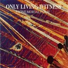 ONLY LIVING WITNESS Prone Mortal Form album cover