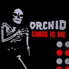 ORCHID (MA) Chaos Is Me album cover