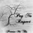 PAY NO RESPECT Promise Me This album cover