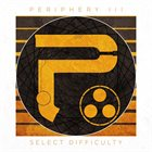 PERIPHERY Periphery III: Select Difficulty album cover