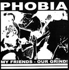PHOBIA My Friends - Our Grind! album cover