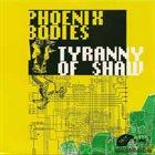 PHOENIX BODIES Phoenix Bodies / Tyranny Of Shaw album cover