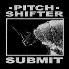 PITCHSHIFTER Submit album cover