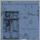 PRAYER FOR CLEANSING The Tragedy album cover