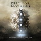 PREY FOR NOTHING Against All Good and Evil album cover