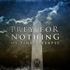 PREY FOR NOTHING My Final Relapse album cover
