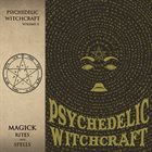 PSYCHEDELIC WITCHCRAFT Magick Rites And Spells album cover
