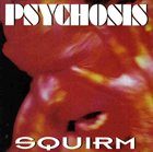 PSYCHOSIS (NASHUA/NEW HAMPSHIRE) Squirm album cover