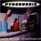 PYOGENESIS Love Nation Sugarhead album cover