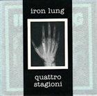 QUATTRO STAGIONI Iron Lung / Quattro Stagioni album cover