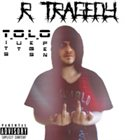 R. TRAGEDY T.O.L.O. album cover