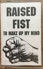 RAISED FIST To Make Up My Mind album cover